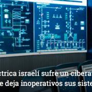 La red electrica israeli sufre un ciberataque masivo